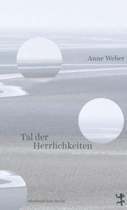 Anne Weber - Tal der Herrlichkeiten