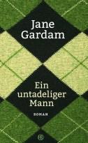 Jane Gardam - Ein untadeliger Mann