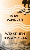 Dorit Rabinyan - Wir sehen uns am Meer