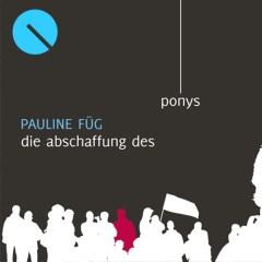 Pauline Füg: Die Abschaffung des Ponys