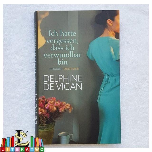 Ich hatte vergessen, dass ich verwundbar bin ~ Delphine de Vigan