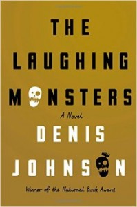 LitStack Review: The Laughing Monsters by Denis Johnson