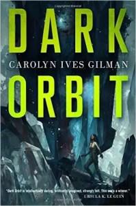 LitStack Review:  Dark Orbit by Carolyn Ives Gilman