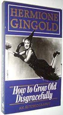 9780749302412: How to Grow Old Disgracefully - AbeBooks - Gingold, Hermione:  0749302410