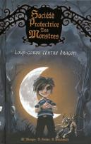 Société Protectrice des Monstres tome 1 Loup-garou contre dragon