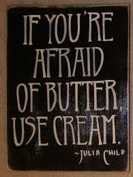 Julia Child Quote -If you are afraid of butter use cream