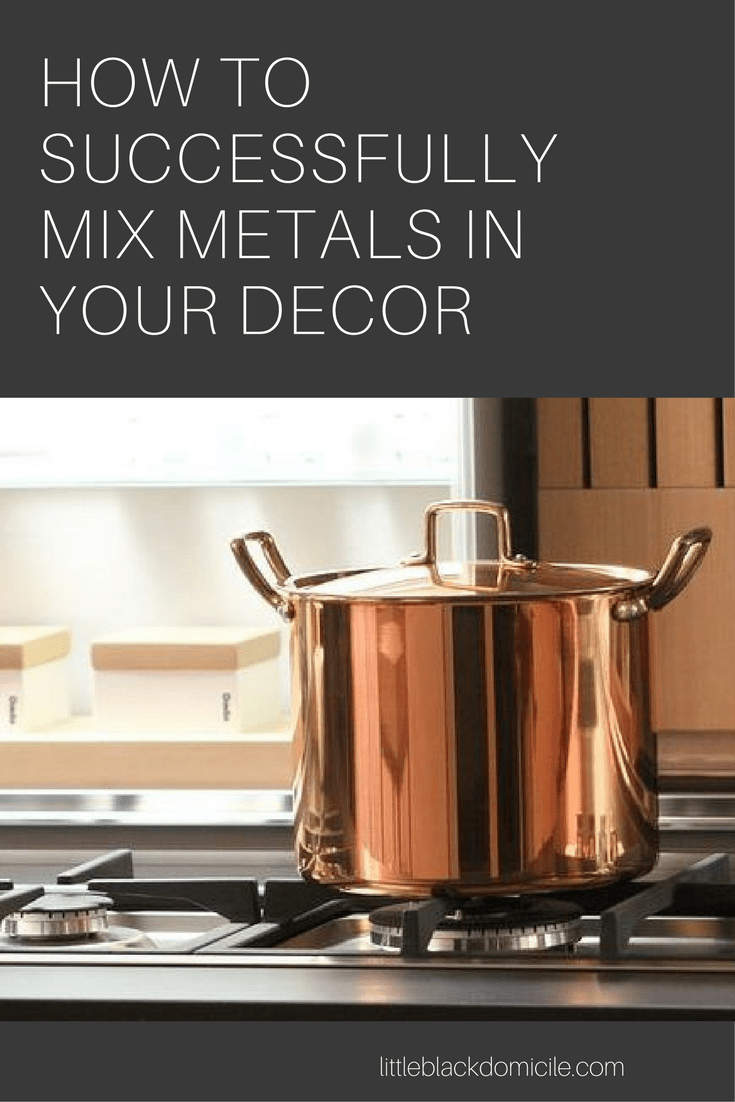 Our Own Miss Metalology Mixing Metals In Interior Design littleblackdomicile