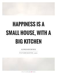 alfred-hitchcock-quote-big-kitchen-small-house