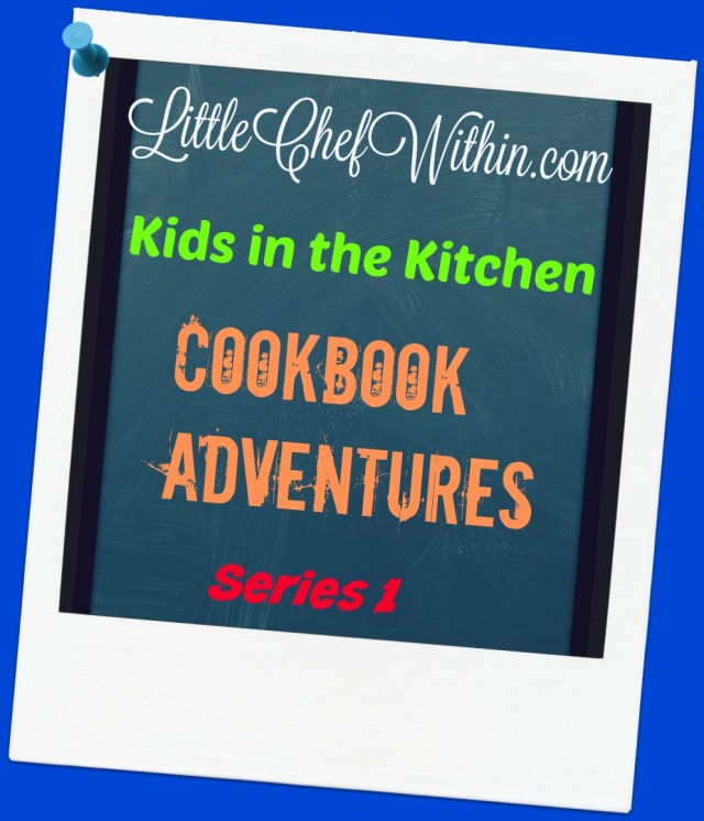Kids in the Kitchen: CookBook Adventures~LittleChefWithin.com