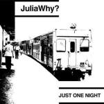 Julia Why? - Just One Night