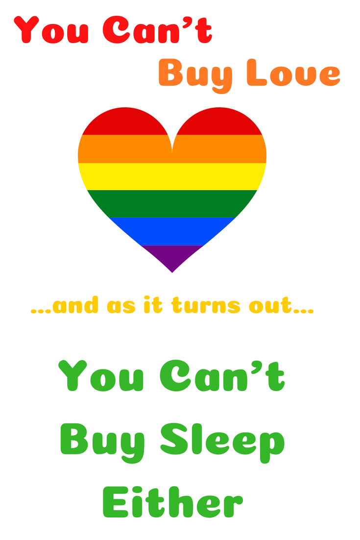 You Can't Buy Love…And As It Turns Out, You Can't Buy Sleep Either