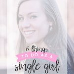 6 Things to Do as a Single Girl While Waiting on Your Future Husband