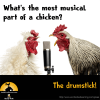 What's the most musical part of a chicken? The drumstick!