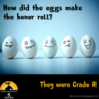 How did the eggs make the honor roll? They were Grade A!