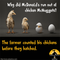 Why did McDonald's run out of chicken McNuggets? The farmer counted his chickens before they hatched.