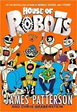 House of Robots by James Patterson and Chris Grabenstein - Books for Ages 7 to 8