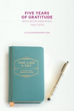 Five Years of Gratitude - Why Remembering is Important @littlegirldesigns.com