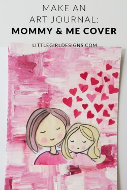 Make An Art Journal: Mommy & Me Collage Cover - How to make an art journal cover using chip board, paint, and collage. This is the third post in a series on how to make your own journal. You could also use this technique to make a mommy and me collage for your home. Makes a great gift for Mother's Day and birthdays! @ littlegirldesigns.com