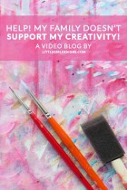 Help! My Family Doesn't Support My Creativity! A video blog on what to do when your community isn't supportive of your creative practice. You might be surprised at my thoughts on this very common problem. via littlegirldesigns.com