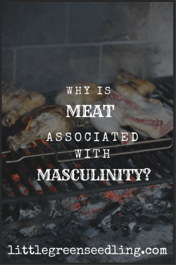 What's the origin of the idea that meat is manly?