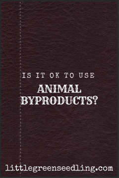 is it ok to use animal byproducts