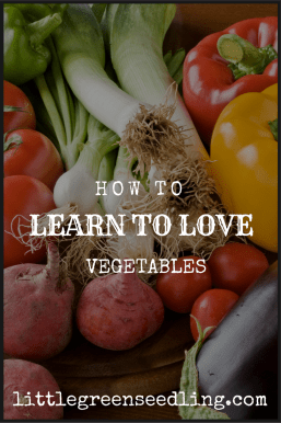 Don't like vegetables? Learn to love them