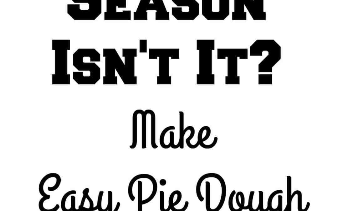 Easy Pie Dough, No Really!