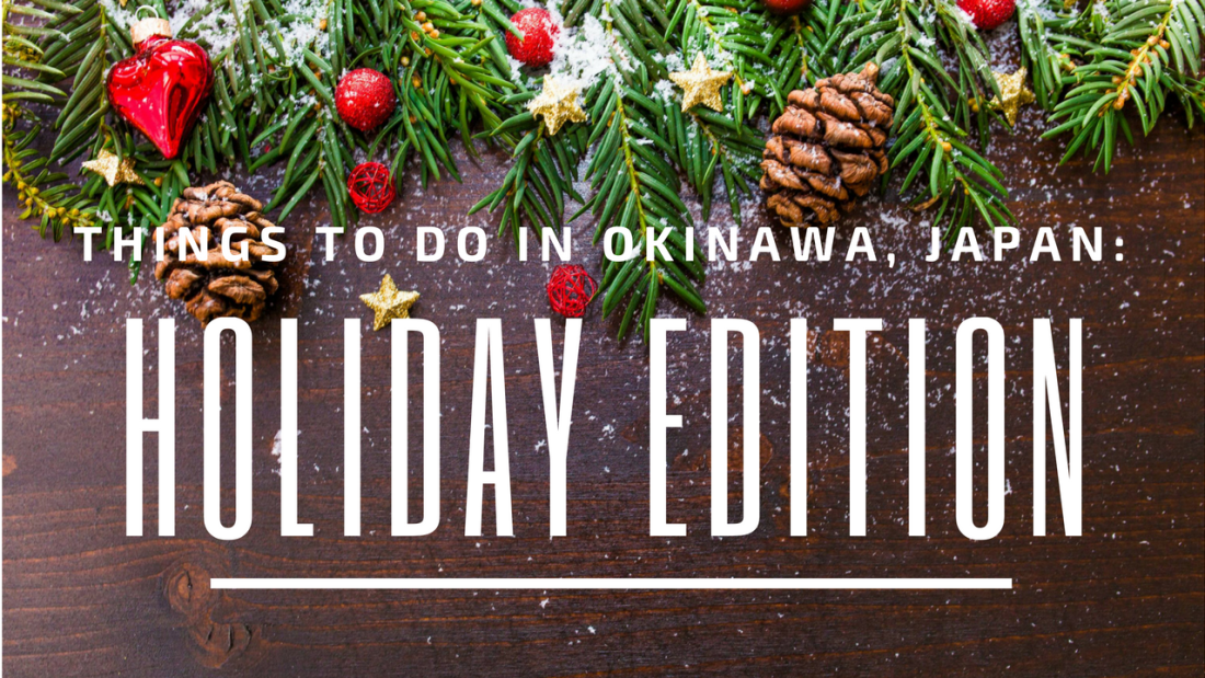 Things To Do In Okinawa, Japan: Holiday Edition