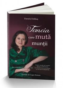 Femeia care muta muntii Daniela Delibas