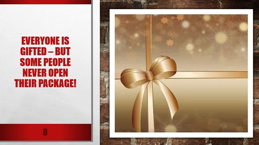 Everyone is gifted – but some people never open their package!