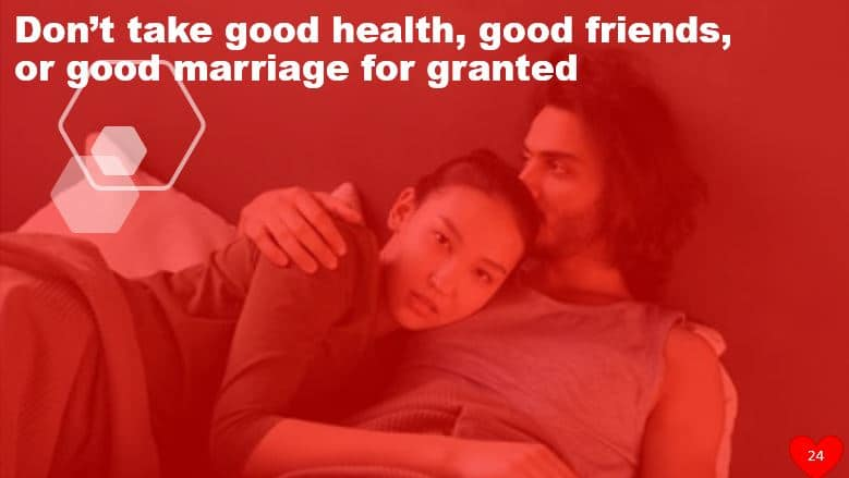 Don't take good health, good friends, or good marriage for granted