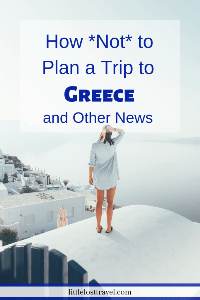 Pinterest pin for How Not To Plan a Trip to Greece and Other News. A woman standing on a roof on a Greek island looking out to sea.
