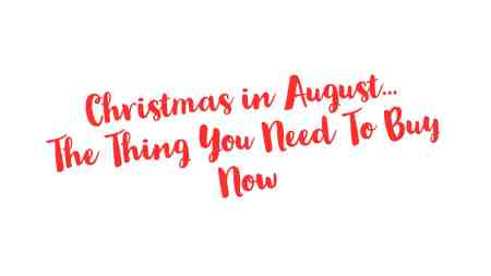 Christmas in August-The Thing You Need To Buy Now