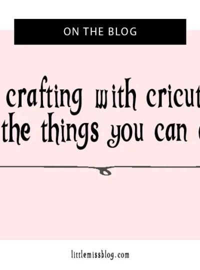 Crafting With Cricut littlemissblog.com