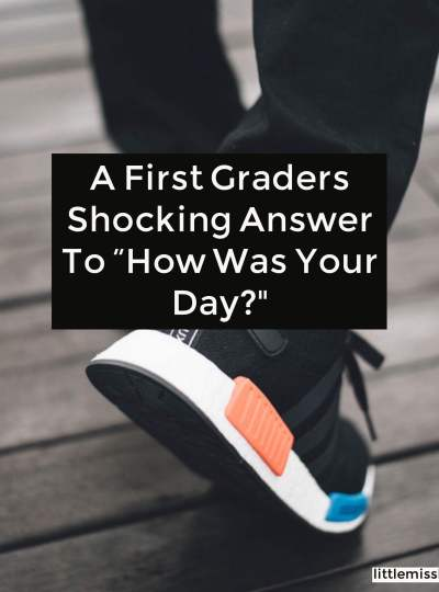 A First Graders Shocking Answer to 'How Was Your Day'