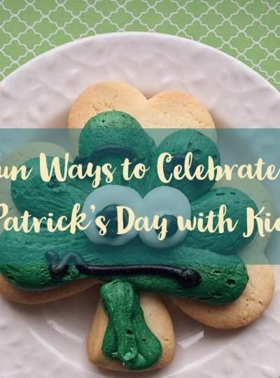 Fun Ways to Celebrate St. Patricks Day with Kids!