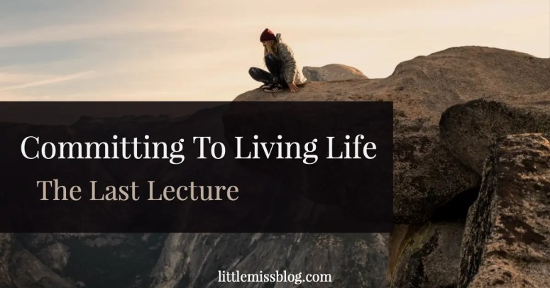 Committing to living life