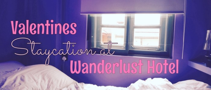 VALENTINES STAYCATION AT WANDERLUST HOTEL