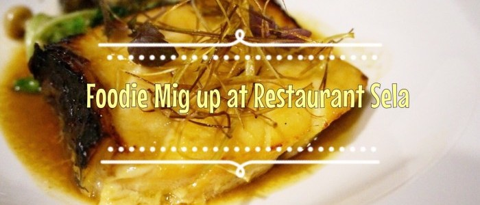 FOODIE MIG-UP: RESTAURANT SELA