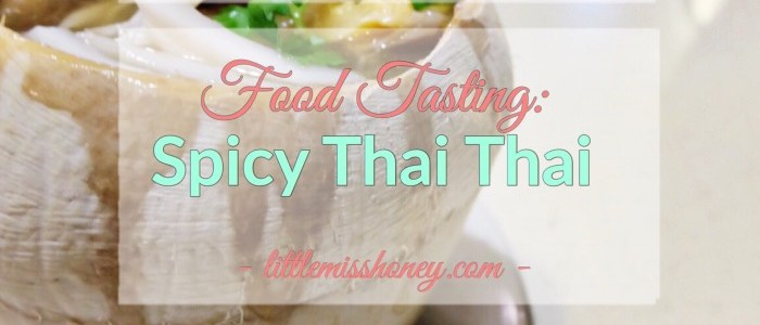 FOOD TASTING: SPICY THAI THAI'S NEW AND BESTSELLING DISHES
