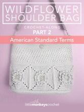 Wildflower Shoulder Bag CAL (Part 2 of 3) - American Standard Terms  |  Free Crochet Purse Pattern by Little Monkeys Crochet