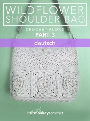 Wildflower Shoulder Bag CAL (Part 3 of 3) - Deutsch (German)  |  Free Crochet Purse Pattern by Little Monkeys Crochet