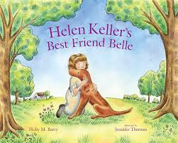 Helen Keller's Best Friend Belle by Holly M. Barry, Illustrated by Jennifer Thermes - Extraordinary Picture Book Characters with Emma Apple