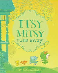 Itsy Mitsy Runs Away by Elanna Allen - Picture Books Reviews by Emma Apple