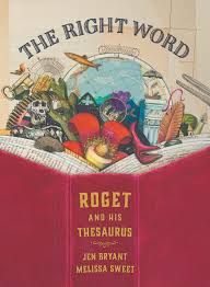 The Right Word: Roget and His Thesaurus by Jen Bryant, Illustrated by Melissa Sweet - Extraordinary Picture Book Characters by Emma Apple