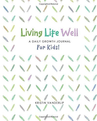 Living Life Well: A Daily Growth Journal for Kids