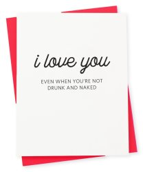 i-love-you-even-when-you-are-not-drunk-and-naked-417-press-greeting-card-letterpressed-stationery-valentines-day-fun-vibes-only-little-shop-of-wow-wow-box-canada-gift-b