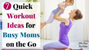7 Quick Workout Ideas for Busy Moms on the Go