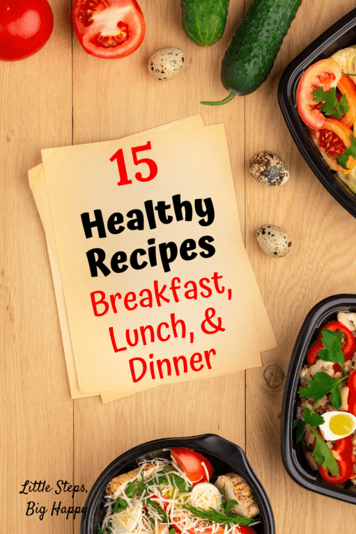 15 Healthy Recipes: Breakfast, Lunch, and Dinner