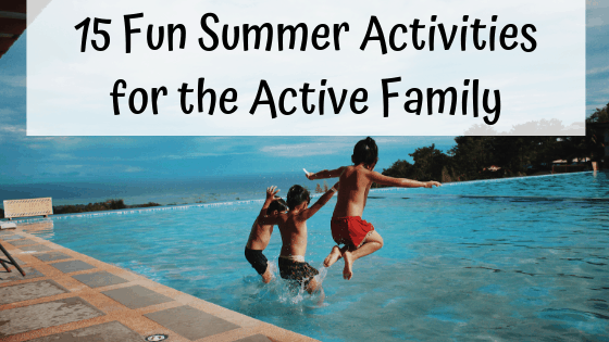 15 Fun Summer Activities for the Active Family